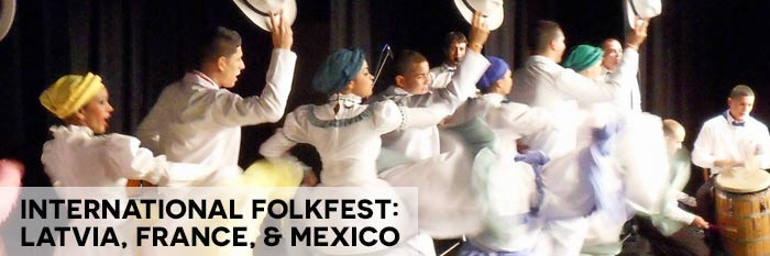 International FolkFest: Latvia, France, & Mexico – Monday, June 13 • 7 PM