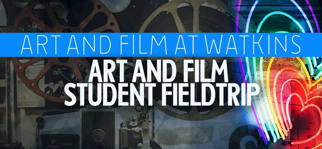 ART AND FILM AT WATKINS ART AND FILM STUDENT FIELDTRIP – FRI, JUN 14