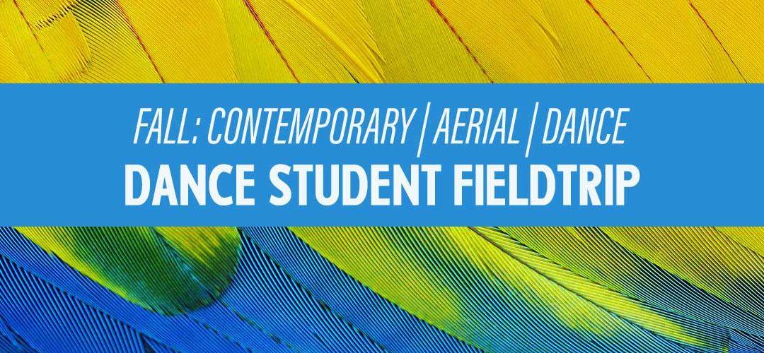 FALL: CONTEMPORARY   AERIAL   DANCE DANCE STUDENT FIELDTRIP – FRI, JUN 14