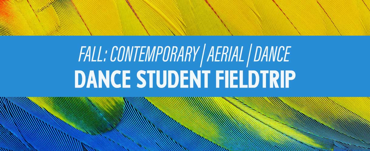 FALL: CONTEMPORARY | AERIAL | DANCE DANCE STUDENT FIELDTRIP – FRI, JUN 14