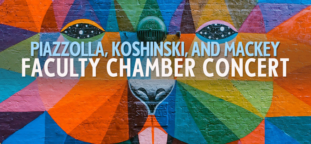 FACULTY CHAMBER CONCERT: PIAZZOLLA, KOSHINSKI, AND MACKEY – THU, JUN 13