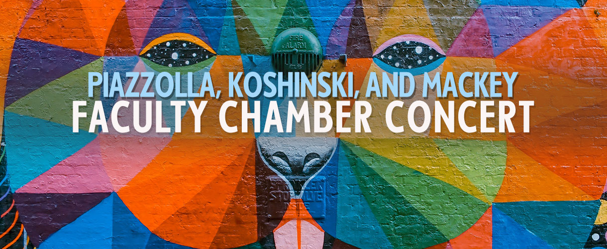 FACULTY CHAMBER CONCERT: PIAZZOLLA, KOSHINSKI, AND MACKEY – THU, JUN 13