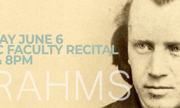 Music Faculty recital 7PM & 8PM June 6th – Brahms