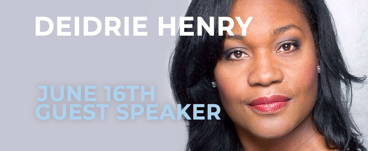 Deidrie Henry 6/16: Guest Speaker