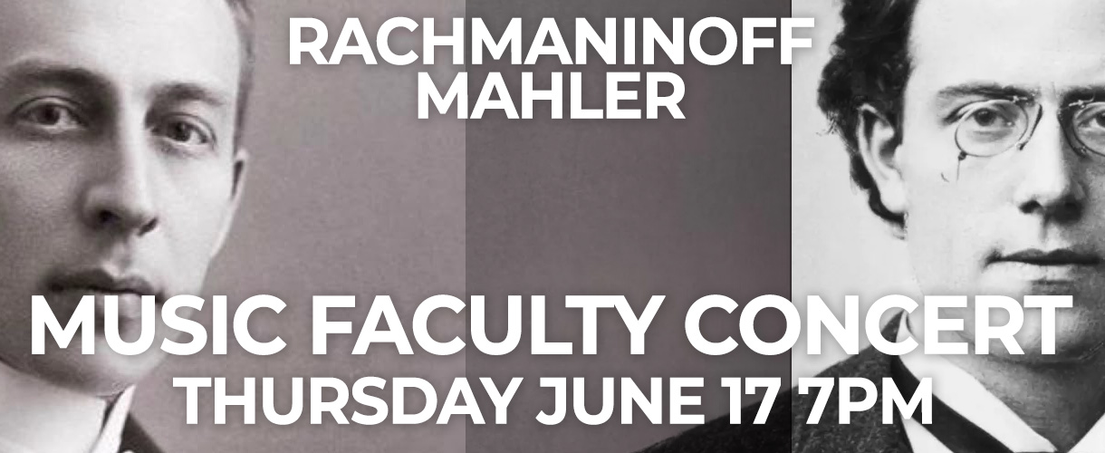 Thursday June 17 Music Faculty Concert 7PM – Rachmaninoff and Mahler